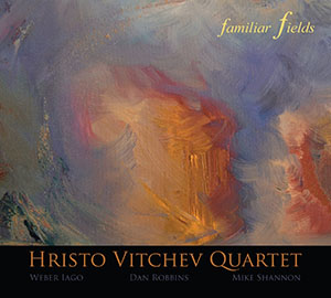 Hristo Vitchev Quartet - Familiar Fields