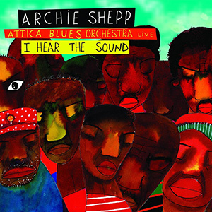 Archie Shepp and Attica Blues Orchestra - I Hear the Sound