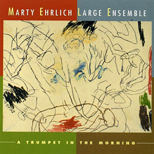 Marty Ehrlich Large Ensemble - A Trumpet in the Morning