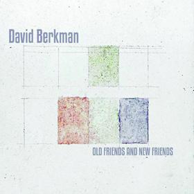 David Berkman Old Friends and New Friends