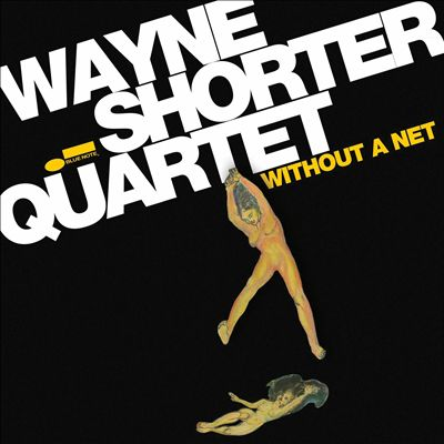 Wayne Shorter Without a Net