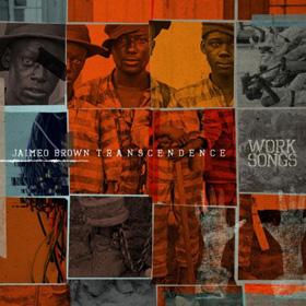 Jaimeo Brown Transendence Work Songs