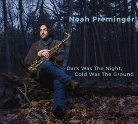Noah Preminger Dark Was The Night Cold Was The Ground