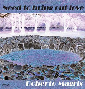 Roberto Magris Need to Bring Out Love