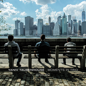 Yaniv Taubenhouse Moments in Trio Volume One