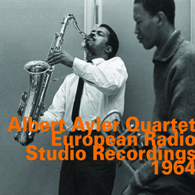 Albert Ayler Quartet European Radio Studio Recordings 1964