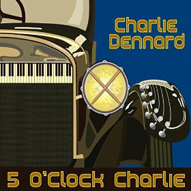 Charlie Dennard 5 O'clock Charlie