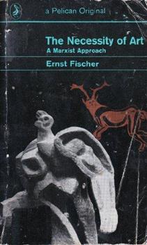 Ernst Fischer The Necessity of Art