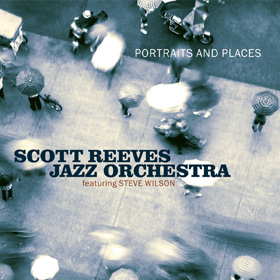 Scott Reeves Jazz Orchestra Portraits and Places
