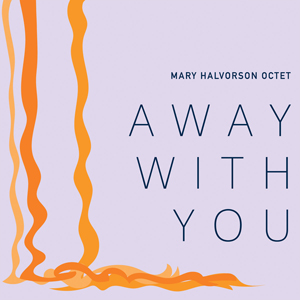 mary-halvorson-octet-away-with-you