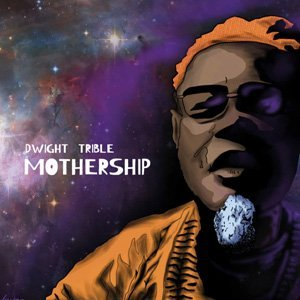 Dwight Trible: Mothership