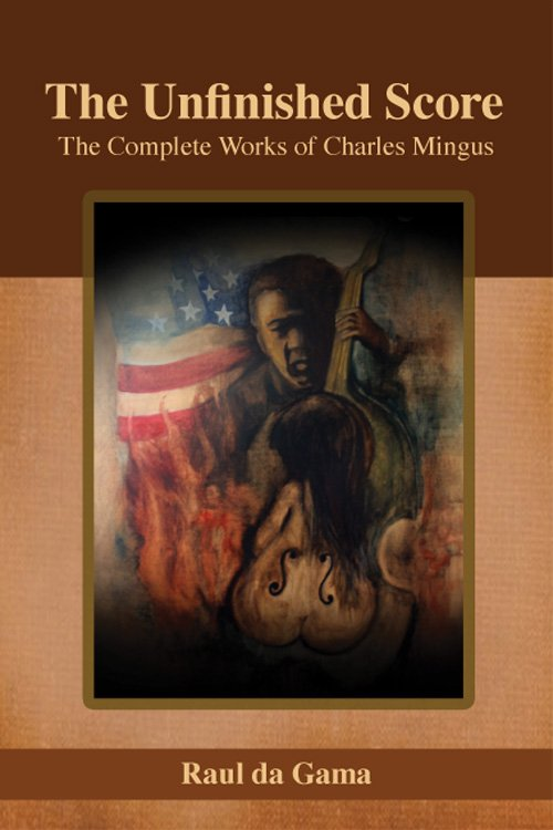 The Unfinished Score - The Complete Works of Charles Mingus